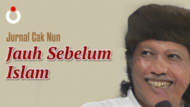 Jurnal Cak Nun – Jauh Sebelum Islam