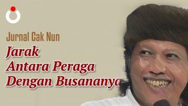 Jurnal Cak Nun – Jarak Antara Peraga dengan Busananya