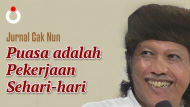 Jurnal Cak Nun – Puasa adalah Pekerjaan Sehari-hari