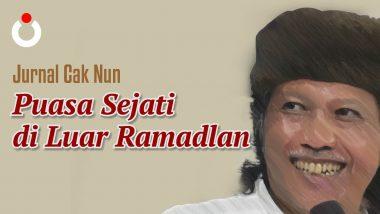 Jurnal Cak Nun – Puasa Sejati di Luar Ramadlan