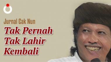 Jurnal Cak Nun – Tak Pernah Tak Lahir Kembali