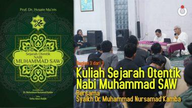 Kuliah Sejarah Otentik Nabi Muhammad SAW (Bagian 3 dari 3)