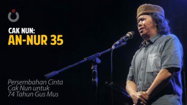An-Nur 35 | Persembahan Cinta Cak Nun untuk 74 Tahun Gus Mus