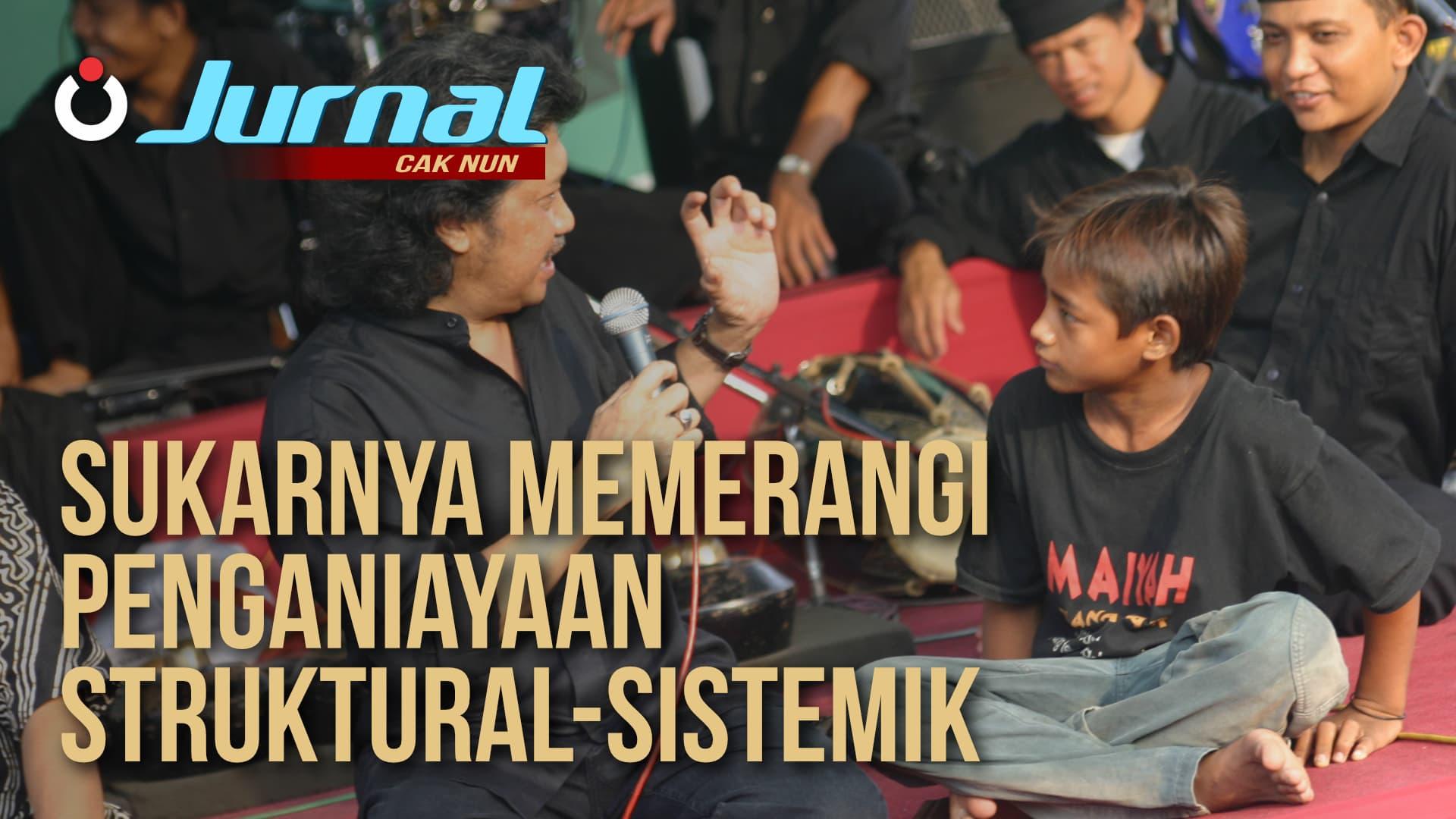 Jurnal Cak Nun – Sukarnya Memerangi Penganiayaan Struktural-Sistemik