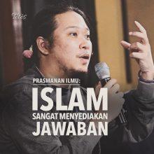 Prasmanan Ilmu: Islam Sangat Menyediakan Jawaban