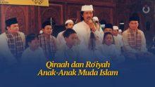Qiraah dan Ro'iyah Anak-Anak Muda Islam