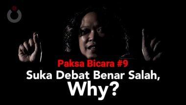Suka Debat Benar Salah, Why?